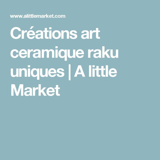 Créations art ceramique raku uniques a little market