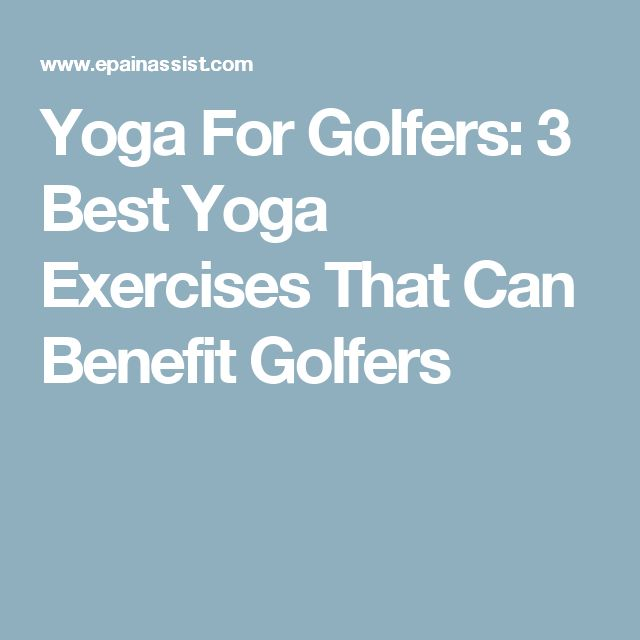 Yoga For Golfers: 3 Best Yoga Exercises That Can Benefit Golfers