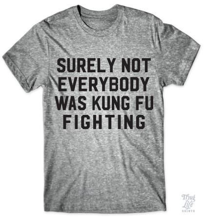 Surely not everybody was kung fu fighting!