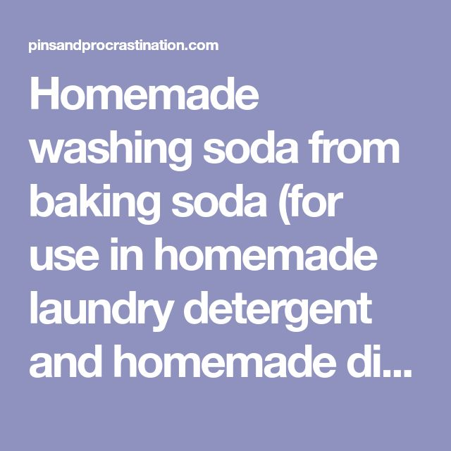 Homemade washing soda from baking soda (for use in homemade laundry detergent and homemade dish detergent) - Pins and Procrastination