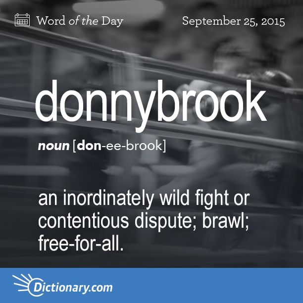 Dictionary.com's Word of the Day - donnybrook - (often initial capital letter) an inordinately wild fight or co...