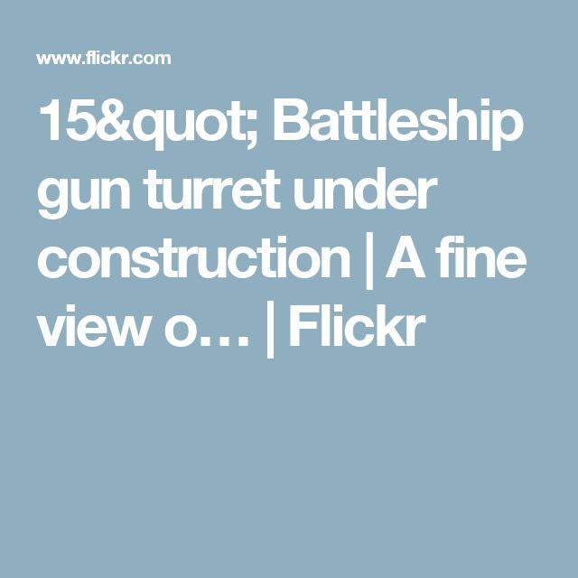 """15"""" Battleship gun turret under construction   A fine view o…   Flickr"""