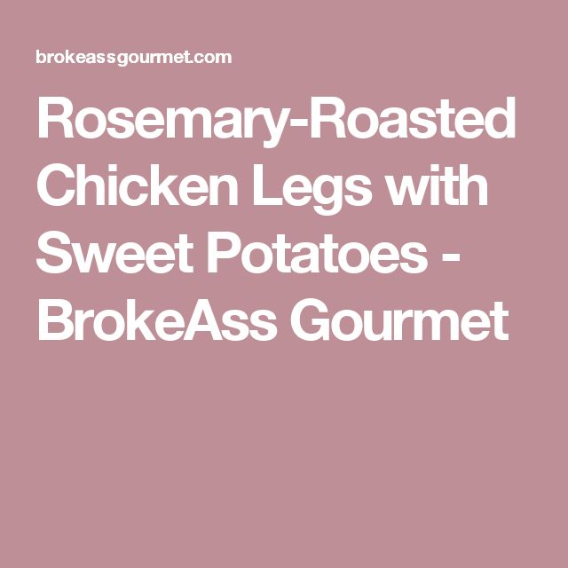 Rosemary-Roasted Chicken Legs with Sweet Potatoes - BrokeAss Gourmet