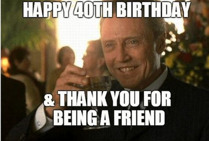 101 Funny 40th Birthday Memes To Take The Dread Out Of Turning 40 Sister Quotes Funny Happy Birthday Sister Funny Happy Birthday Sister