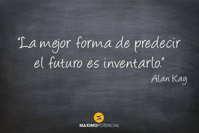 """""""La mejor forma de predecir el futuro es inventarlo."""" – Alan Kay"""
