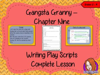 Complete Lesson on Writing Play Scripts - Related to Gangsta Granny by David Walliams This download includes a complete, play script writing lesson on the ninth chapter of the book Gangsta Granny by David Walliams. The lesson focuses on how to write a play script using the narrative chapter