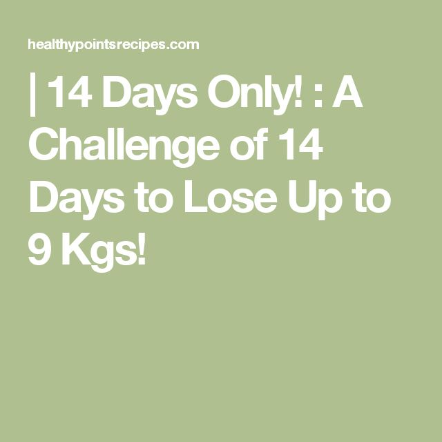 |   14 Days Only! : A Challenge of 14 Days to Lose Up to 9 Kgs!