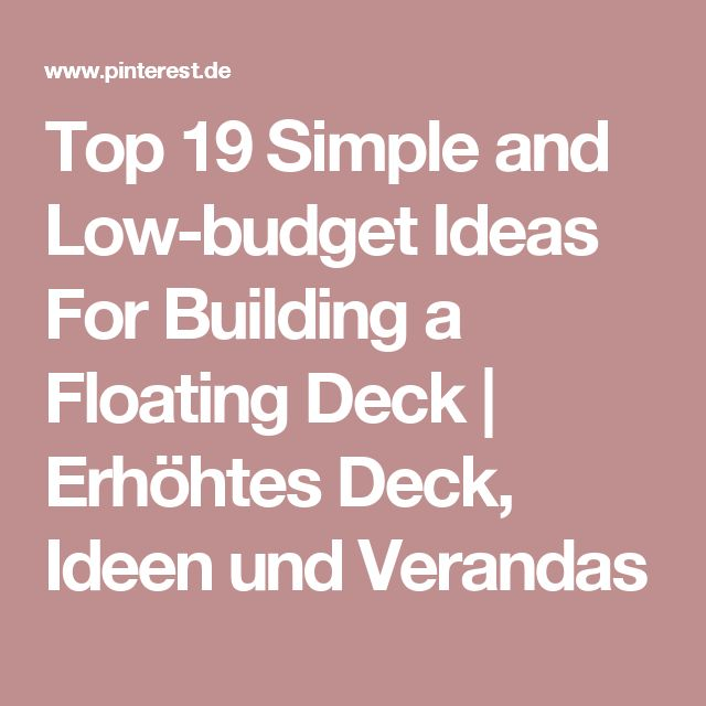 Top 19 Simple and Low-budget Ideas For Building a Floating Deck | Erhöhtes Deck, Ideen und Verandas