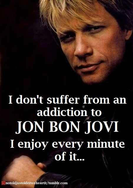 Jon Bon Jovi Addiction