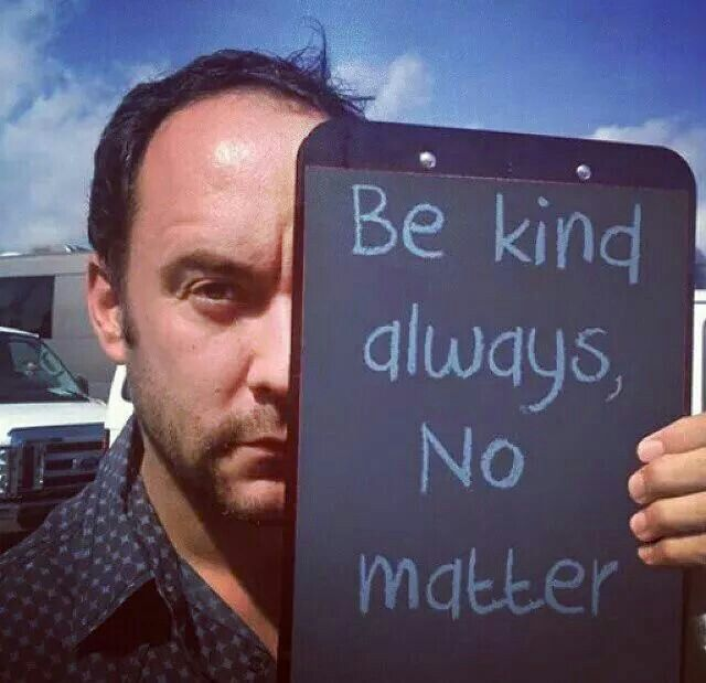 Be kind always, no matter.