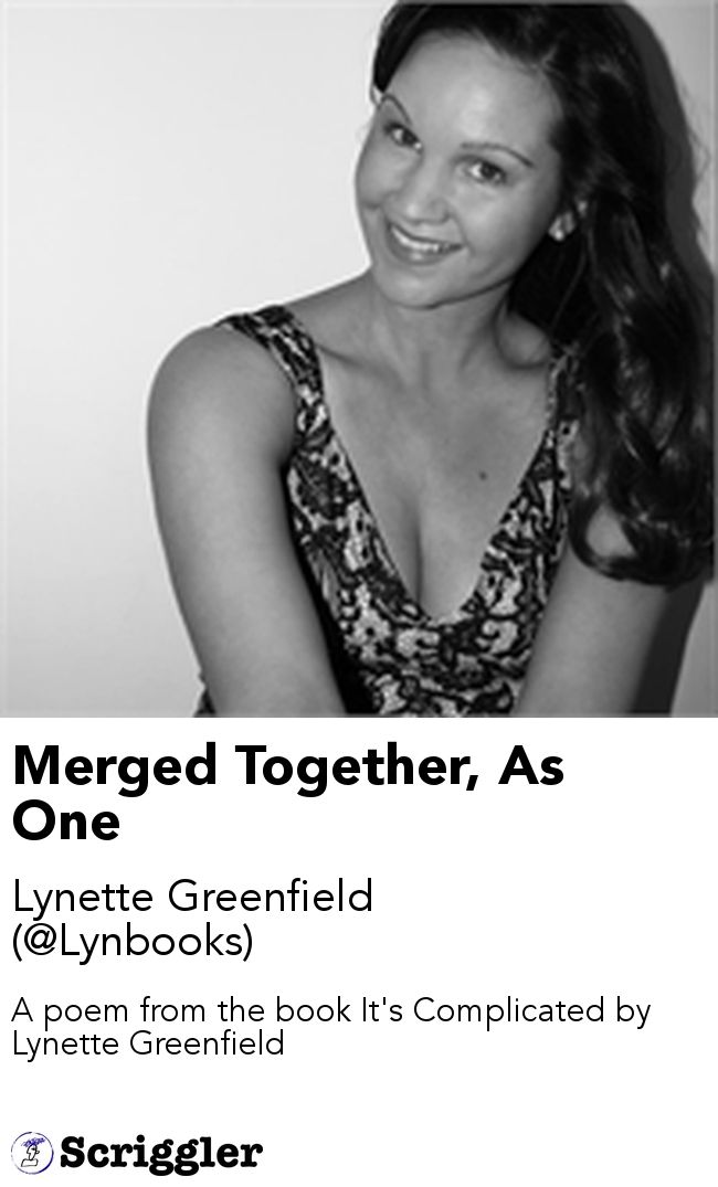 Merged Together, As One by Lynette Greenfield (@Lynbooks) https://scriggler.com/detailPost/story/54037 A poem from the book It's Complicated by Lynette Greenfield