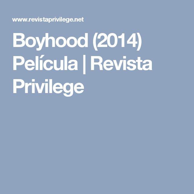 Boyhood (2014) Película | Revista Privilege