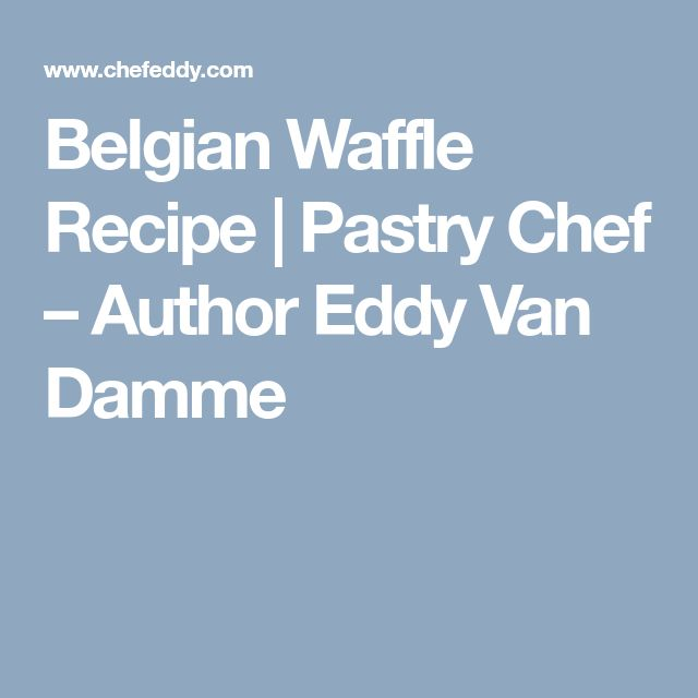 Belgian Waffle Recipe | Pastry Chef – Author Eddy Van Damme