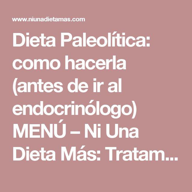 Dieta Paleolítica: como hacerla (antes de ir al endocrinólogo) MENÚ – Ni Una Dieta Más: Tratamiento Médico