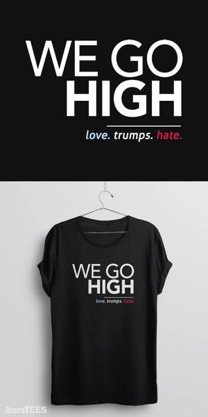 Love trumps hate t-shirt with quote: When they go low, we go high. Inspired by Michelle Obama's positive message, this anti Trump t-shirt puts a positive spin o