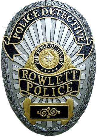 Rowlett Police Department Detective Badge Plaque,  City of Rowlett Police Department: The Police Department, established in 1971, has a current authorized strength of 110 employees. 79 of these are sworn officers and the remaining 31 are civilian personnel. View the organizational chart by clicking here .