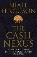 The Cash Nexus: Money and Power in the Modern World, 1700-2000 - Niall Ferguson