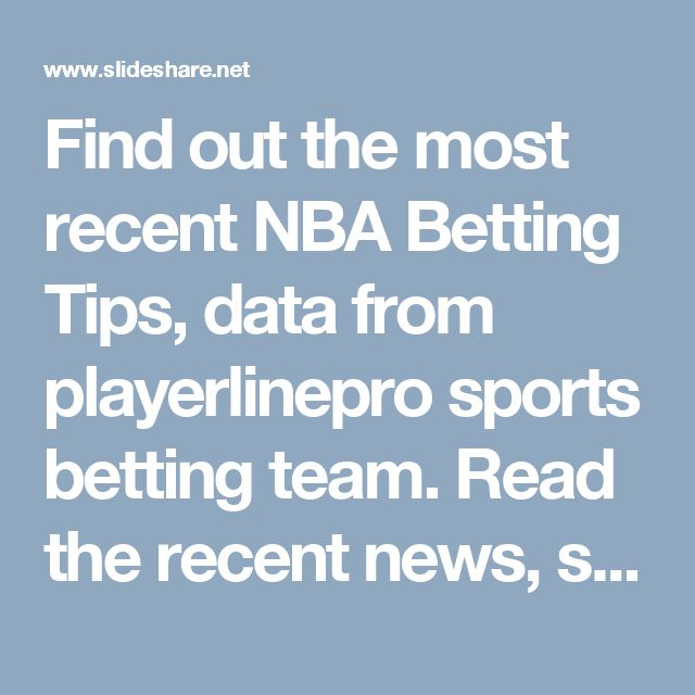 Find out the most recent NBA Betting Tips, data from playerlinepro sports betting team. Read the recent news, stay up with scores and view the great range of promotions on offer at playerlinepro.com.