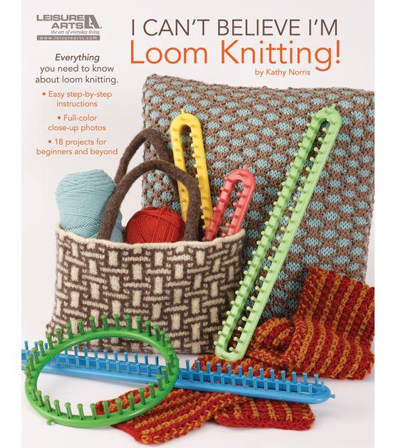 Leisure Arts I Can't Believe I'm Loom Knitting at Joann.com