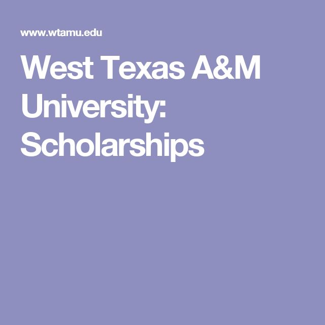 best texas a m scholarships ideas school tips  west texas a m university scholarships