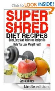 Cheap Kindle Cookbooks for 1/31/14 -- SUPER SHRED diet. All Super Shred Diet Recipes, all the time, several choices.