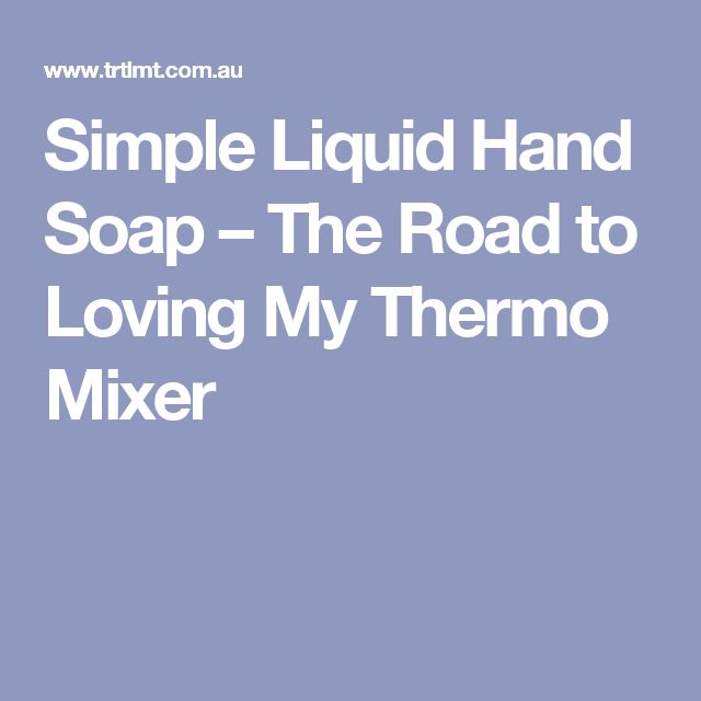 Simple Liquid Hand Soap – The Road to Loving My Thermo Mixer