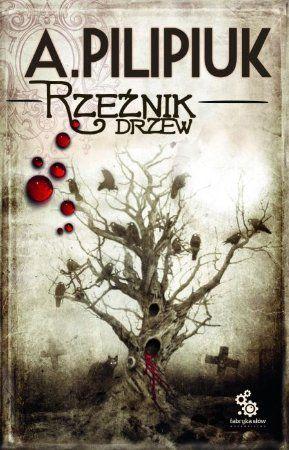 """Andrzej Pilipiuk, """"Rzeźnik drzew"""", Fabryka Słów, Lublin 2013. 479 stron"""