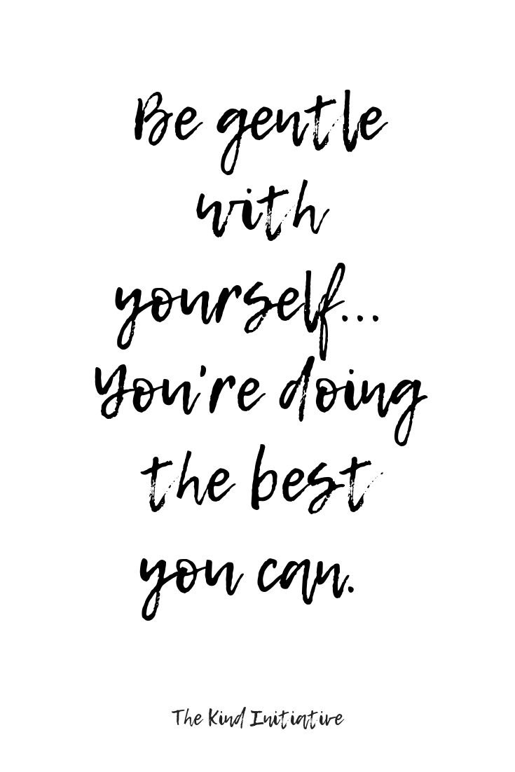 Be Gentle With Yourself Youre Doing The Best You Can Wisdom