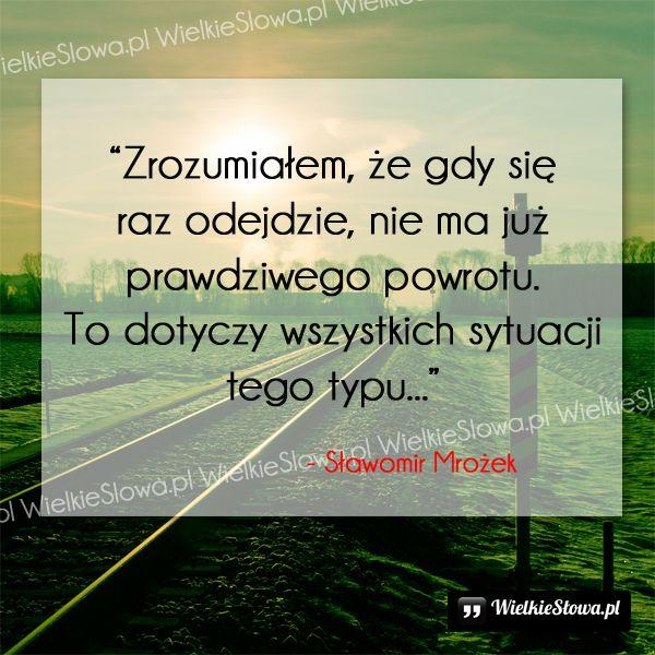 Zrozumiałem, że gdy się raz odejdzie... #Mrożek-Sławomir,  #Smutek