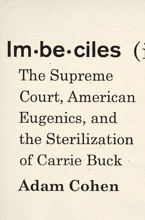 Longlisted for the 2016 National Book Award for NonfictionOne of America's great miscarriages of justice, the Supreme Court's infamous 1927 Buck v. Bell ruling made government sterilization...