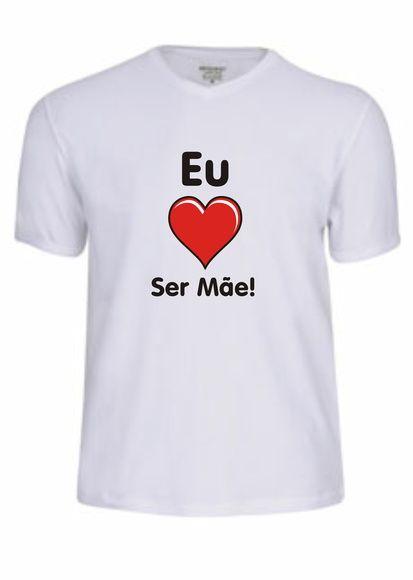 Camiseta Eu Amo ser Mãe!