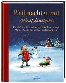 Weihnachten mit Astrid Lindgren. Die schönsten Geschichten von Pippi Langstrumpf, Michel, Madita, den Kindern aus Bullerbü u. a. Ab 6 Jahren.