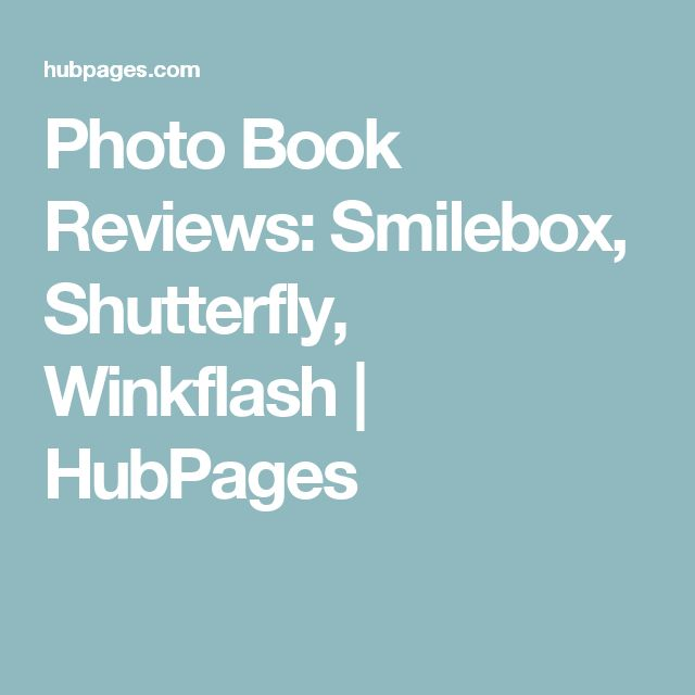 Photo Book Reviews: Smilebox, Shutterfly, Winkflash | HubPages