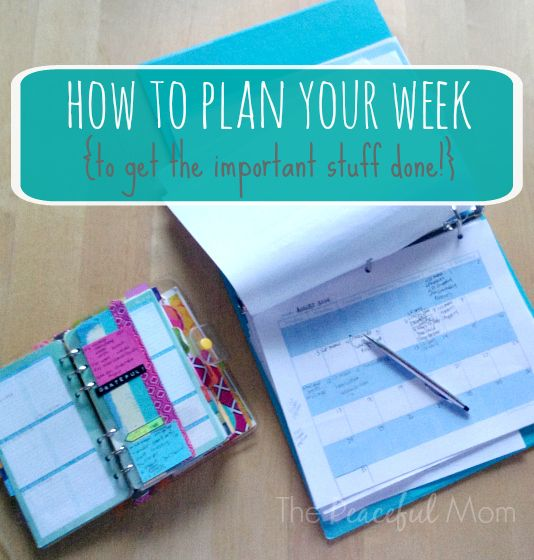 #organize. Tips to make a weekly plan so you accomplish what is most important (+ a peek at my plan for this week). -ThePeacefulMom.com