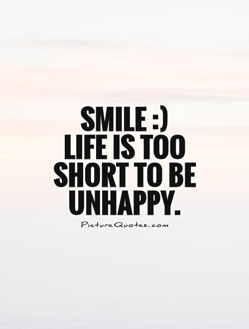 Smile :)  Life is too short to be unhappy. Picture Quotes.