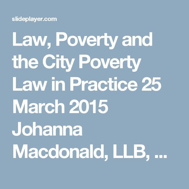 Law, Poverty and the City Poverty Law in Practice 25 March 2015 Johanna Macdonald, LLB, LLM ARCH Disability Law Centre Counsel, St. Michael's Hospital. -  ppt download