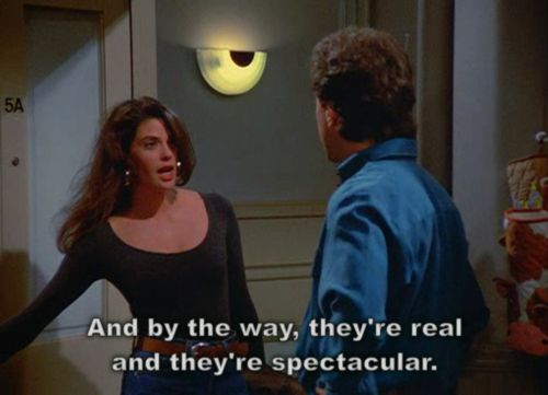 "Teri Hatcher line on Seinfeld: ""And by the way, they're real and they are spectacular"" https://www.duolingo.com/comment/445783"