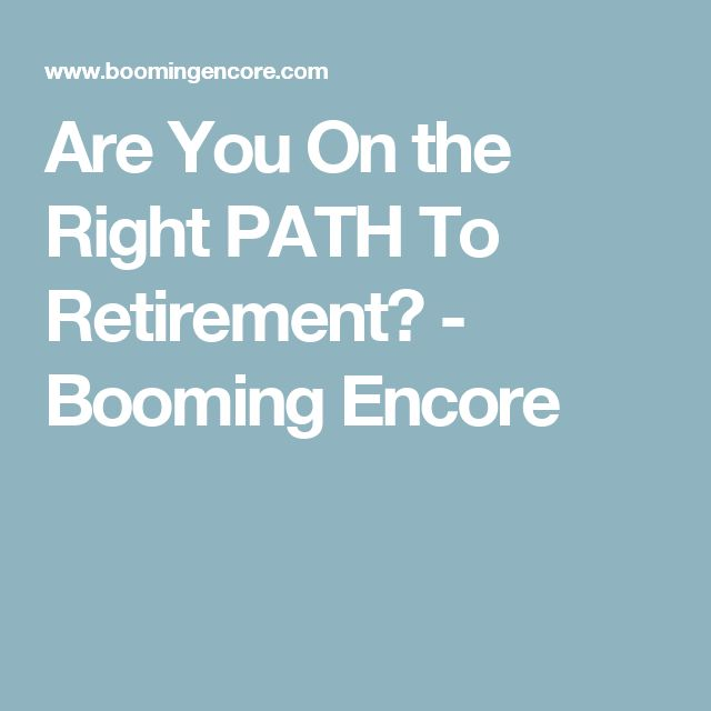 Are You On the Right PATH To Retirement? - Booming Encore