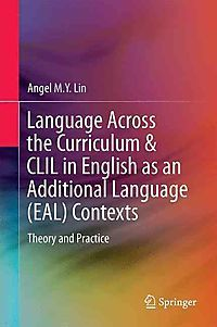 Language Across the Curriculum & CLIL in English as an Additional Language (EAL) Contexts : Theory and Practice / by Angel M.Y. Lin