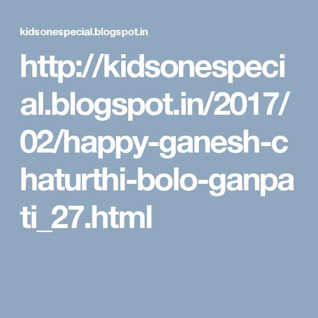 http://kidsonespecial.blogspot.in/2017/02/happy-ganesh-chaturthi-bolo-ganpati_27.html