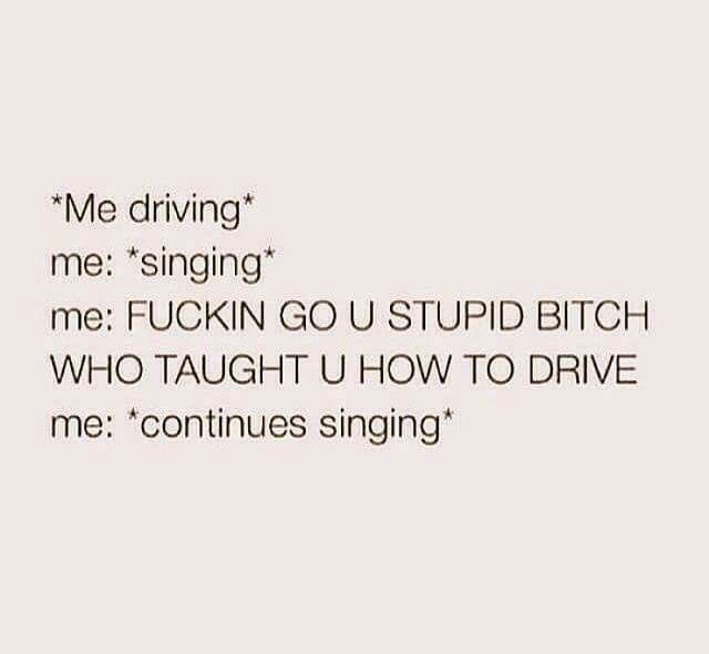 I wish people would learn how to drive and then I can make it through an entire song, lol