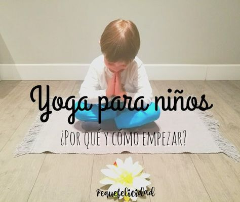 Yoga para niños.   Hoy te voy a contar cómo y porqué hemos empezado a practicar yoga en familia. A lo mejor piensas que el yoga será ...