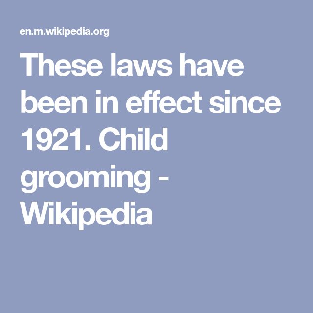 These laws have been in effect since 1921. Child grooming - Wikipedia
