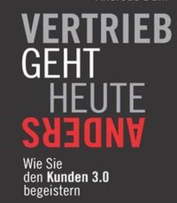 Vertrieb Geht Heute Anders: Wie Sie Den Kunden 3.0 Begeistern PDF