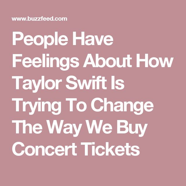 People Have Feelings About How Taylor Swift Is Trying To Change The Way We Buy Concert Tickets