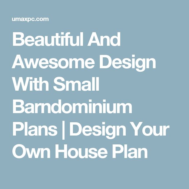 Beautiful And Awesome Design With Small Barndominium Plans | Design Your Own House Plan