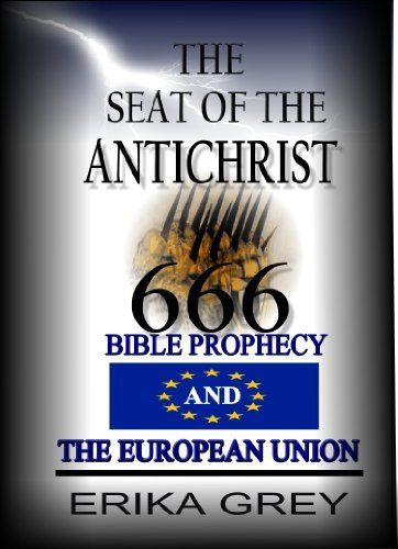 The Seat of the Antichrist: Bible Prophecy and The European Union by Erika Grey. $9.13. http://notloseyourself.com/showme/dpklq/Bk0l0q3zBuVlJt1wJwGn.html. Author: Erika Grey. Publisher: Pedante Press (March 10, 2010). 204 pages
