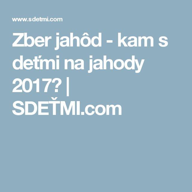 Zber jahôd - kam s deťmi na jahody 2017? | SDEŤMI.com