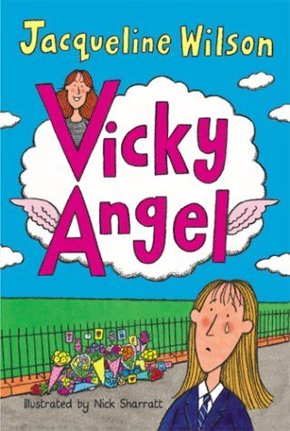Vicky Angel by Jacqueline Wilson  the first book i ever liked. stole it from my sister which ended in a full on world war... good times