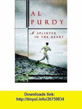 A Splinter in the Heart (9780771071959) Al Purdy , ISBN-10: 0771071957  , ISBN-13: 978-0771071959 ,  , tutorials , pdf , ebook , torrent , downloads , rapidshare , filesonic , hotfile , megaupload , fileserve